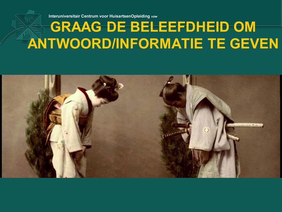 GRAAG DE BELEEFDHEID OM ANTWOORD/INFORMATIE TE GEVEN