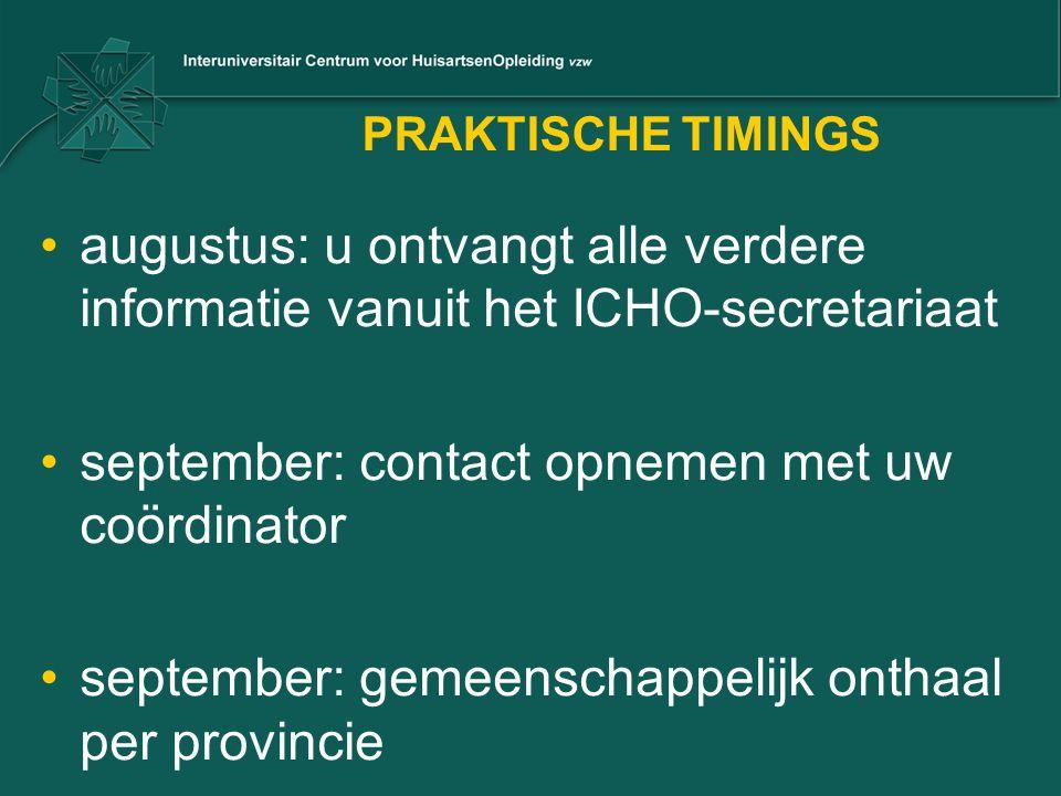 PRAKTISCHE TIMINGS augustus: u ontvangt alle verdere informatie vanuit het ICHO-secretariaat september: contact opnemen met uw coördinator september: gemeenschappelijk onthaal per provincie