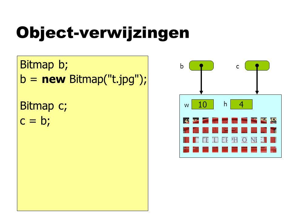 Object-verwijzingen Bitmap b; Bitmap c; c = b; 104 h w b new Bitmap( t.jpg );b = c