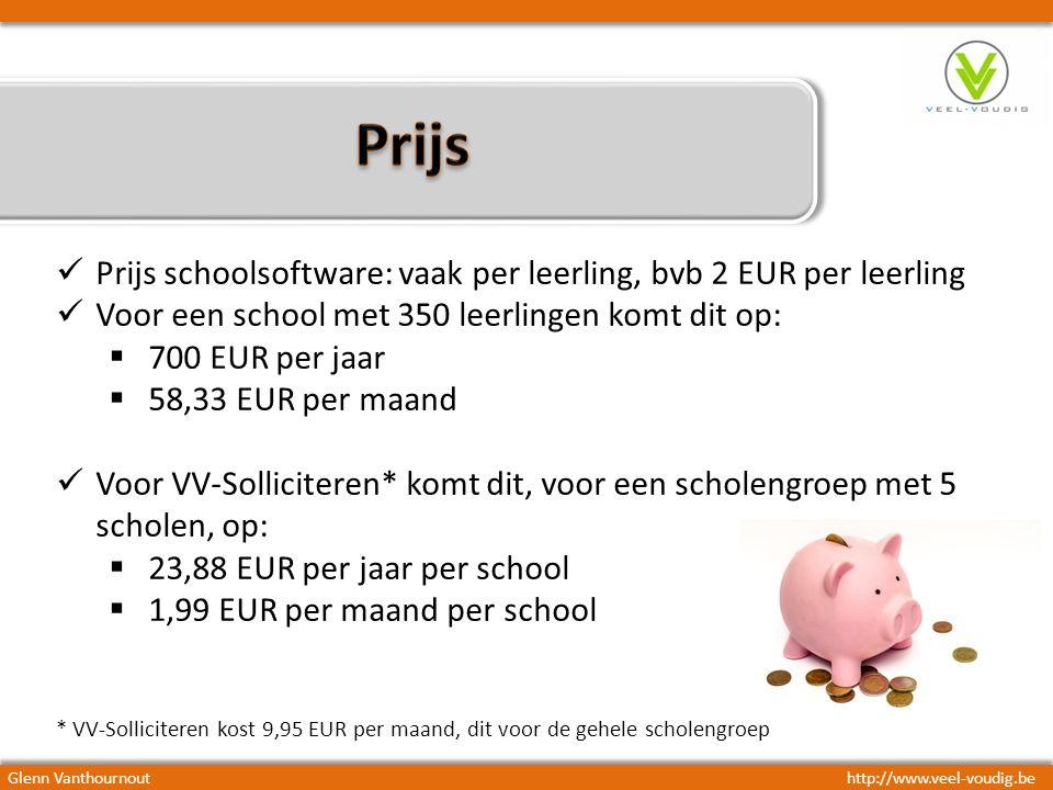 Prijs schoolsoftware: vaak per leerling, bvb 2 EUR per leerling Voor een school met 350 leerlingen komt dit op:  700 EUR per jaar  58,33 EUR per maand Voor VV-Solliciteren* komt dit, voor een scholengroep met 5 scholen, op:  23,88 EUR per jaar per school  1,99 EUR per maand per school * VV-Solliciteren kost 9,95 EUR per maand, dit voor de gehele scholengroep Glenn Vanthournouthttp://www.veel-voudig.be