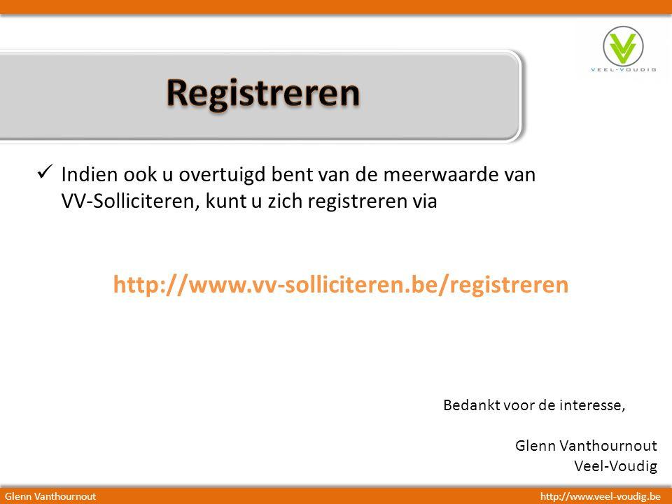 Indien ook u overtuigd bent van de meerwaarde van VV-Solliciteren, kunt u zich registreren via http://www.vv-solliciteren.be/registreren Glenn Vanthournouthttp://www.veel-voudig.be Bedankt voor de interesse, Glenn Vanthournout Veel-Voudig