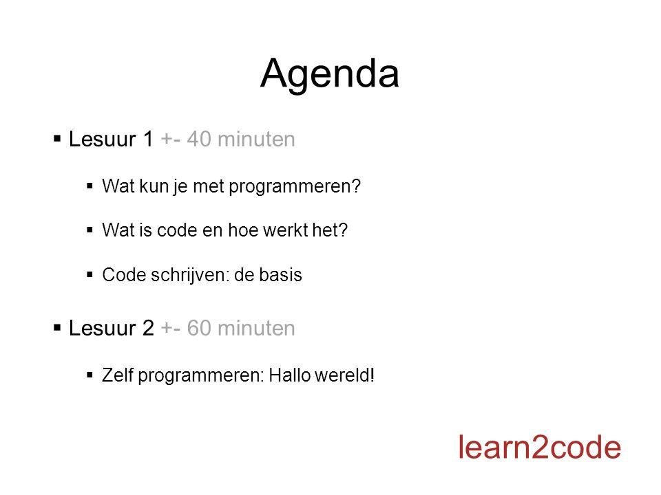 Agenda  Lesuur 1 +- 40 minuten  Wat kun je met programmeren?  Wat is code en hoe werkt het?  Code schrijven: de basis  Lesuur 2 +- 60 minuten  Z
