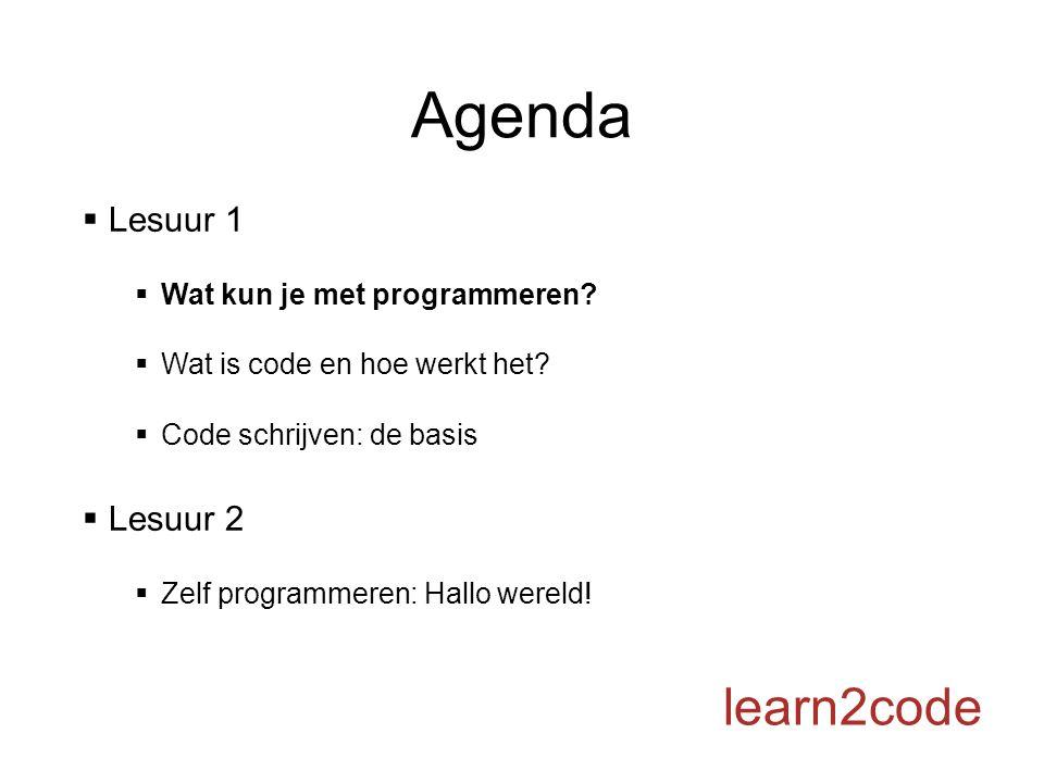 Agenda  Lesuur 1  Wat kun je met programmeren.  Wat is code en hoe werkt het.