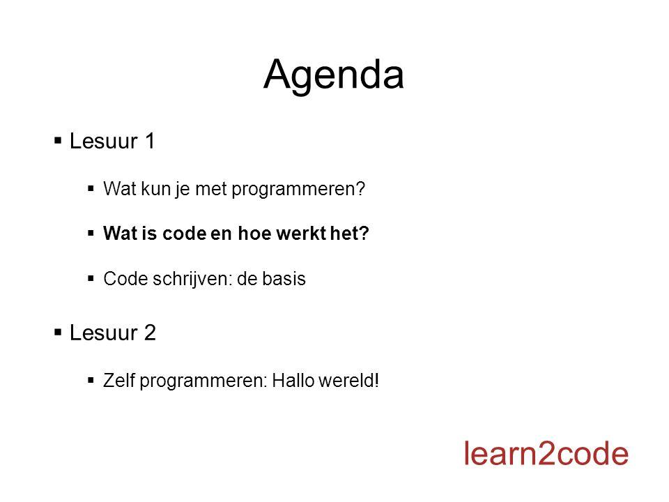 Agenda  Lesuur 1  Wat kun je met programmeren?  Wat is code en hoe werkt het?  Code schrijven: de basis  Lesuur 2  Zelf programmeren: Hallo were