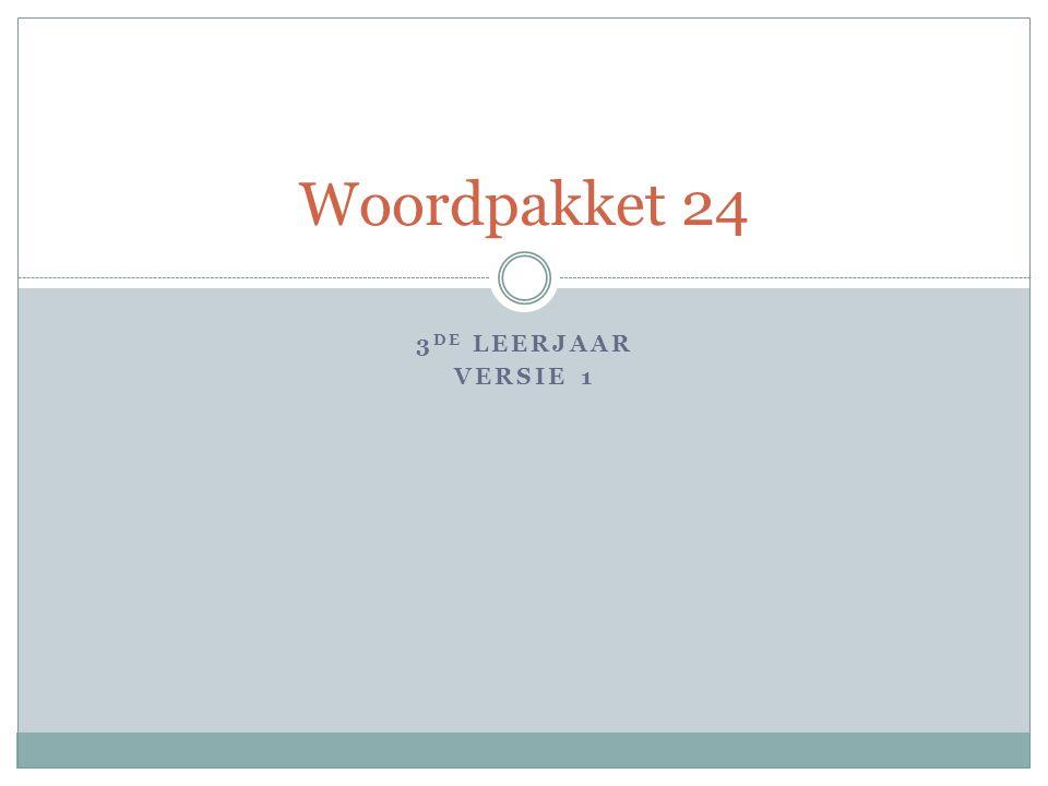 3 DE LEERJAAR VERSIE 1 Woordpakket 24