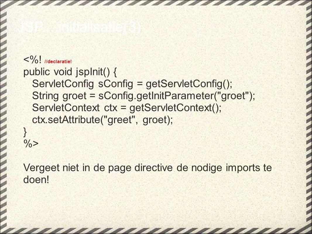 JSP....initialisatie(3) <%. //declaratie.