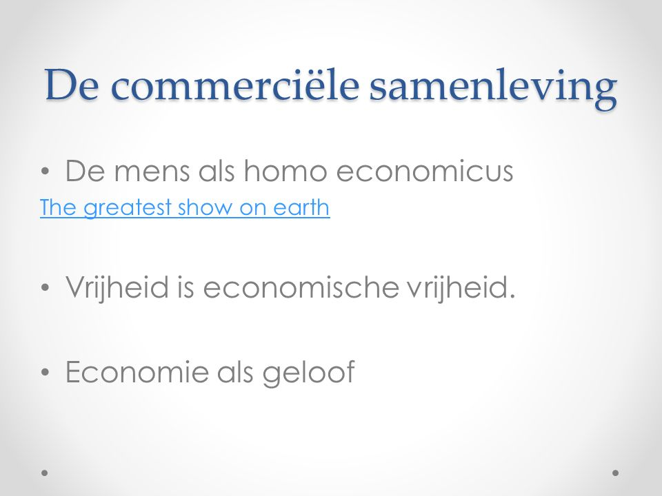 De commerciële samenleving De mens als homo economicus The greatest show on earth Vrijheid is economische vrijheid.