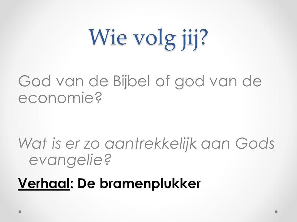 Wie volg jij? God van de Bijbel of god van de economie? Wat is er zo aantrekkelijk aan Gods evangelie? Verhaal: De bramenplukker
