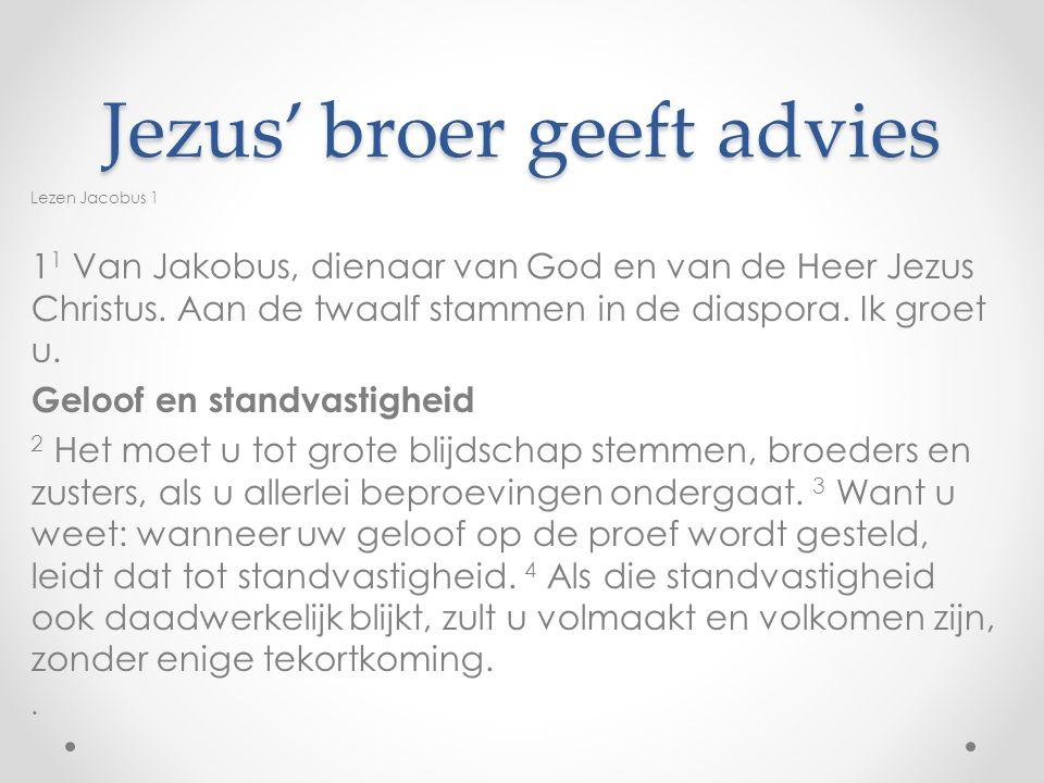 Jezus' broer geeft advies Lezen Jacobus 1 1 1 Van Jakobus, dienaar van God en van de Heer Jezus Christus.