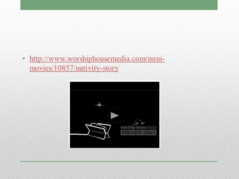 http://www.worshiphousemedia.com/mini- movies/10857/nativity-story http://www.worshiphousemedia.com/mini- movies/10857/nativity-story
