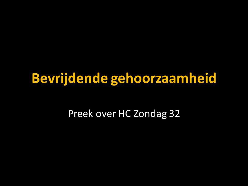 Bevrijdende gehoorzaamheid Preek over HC Zondag 32