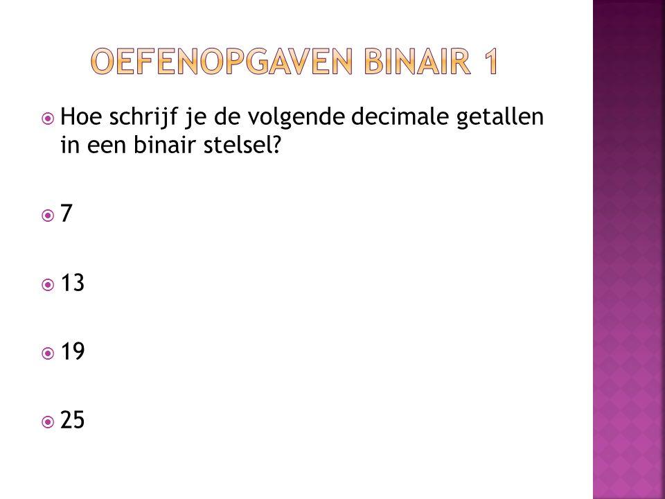  Hoe schrijf je de volgende decimale getallen in een binair stelsel?  7  13  19  25