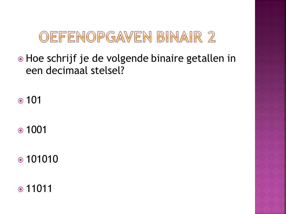  Hoe schrijf je de volgende binaire getallen in een decimaal stelsel?  101  1001  101010  11011