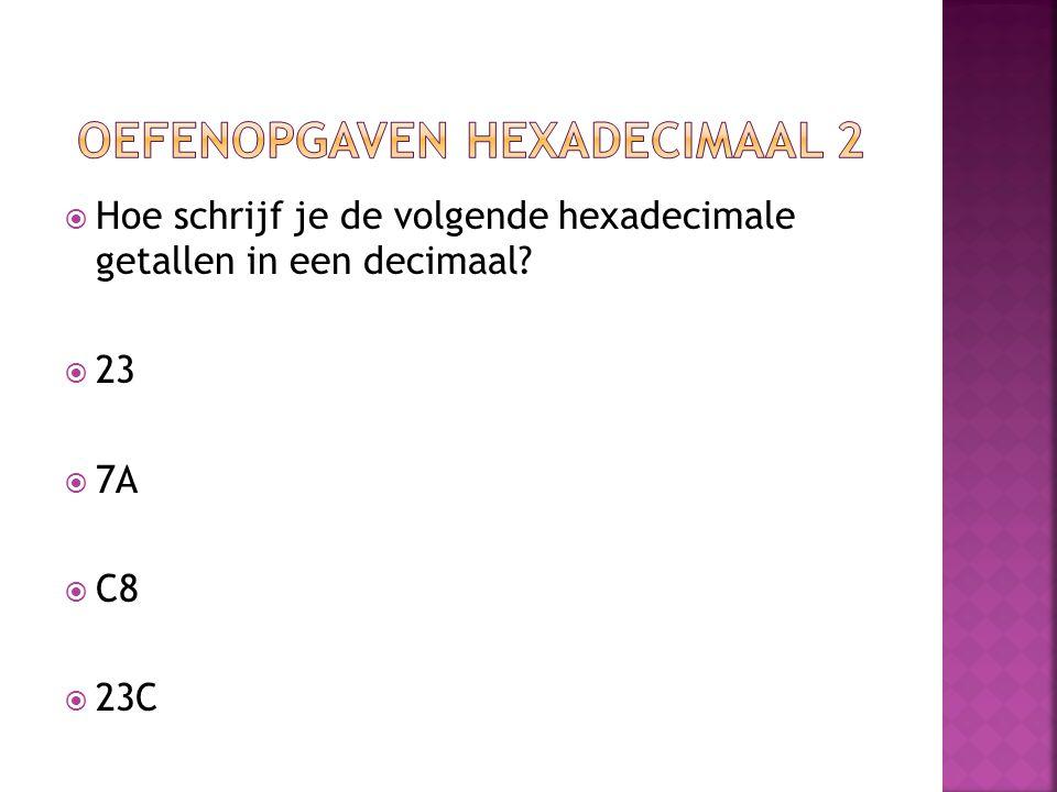  Hoe schrijf je de volgende hexadecimale getallen in een decimaal?  23  7A  C8  23C