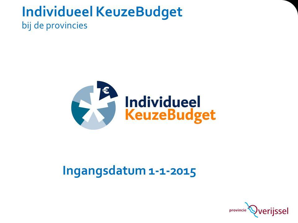 Individueel KeuzeBudget bij de provincies Ingangsdatum 1-1-2015