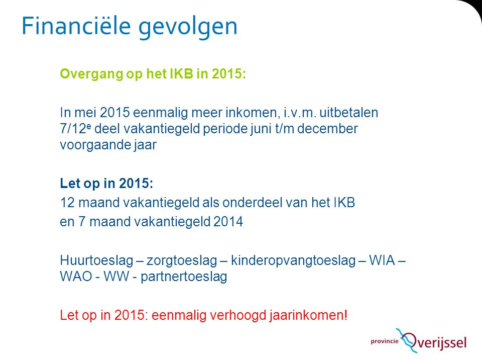 Financiële gevolgen Overgang op het IKB in 2015: In mei 2015 eenmalig meer inkomen, i.v.m. uitbetalen 7/12 e deel vakantiegeld periode juni t/m decemb