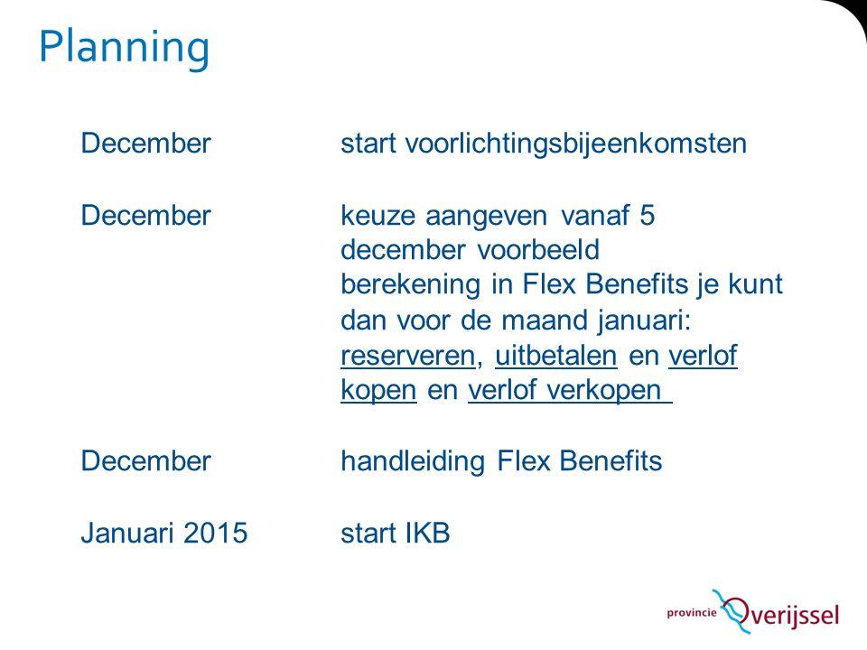 Planning Decemberstart voorlichtingsbijeenkomsten Decemberkeuze aangeven vanaf 5 december voorbeeld berekening in Flex Benefits je kunt dan voor de ma