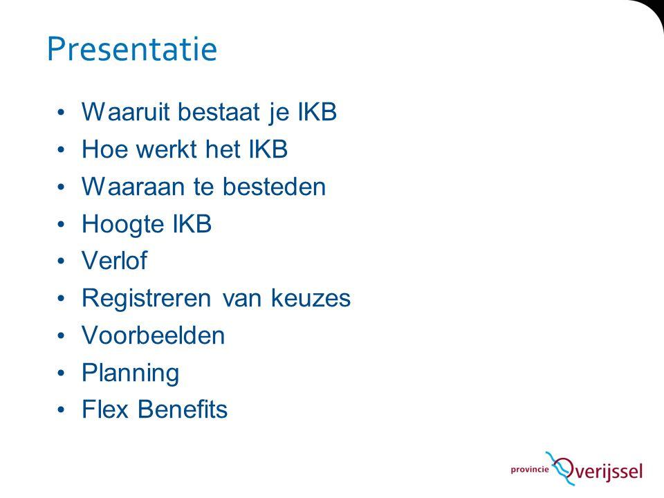 Presentatie Waaruit bestaat je IKB Hoe werkt het IKB Waaraan te besteden Hoogte IKB Verlof Registreren van keuzes Voorbeelden Planning Flex Benefits