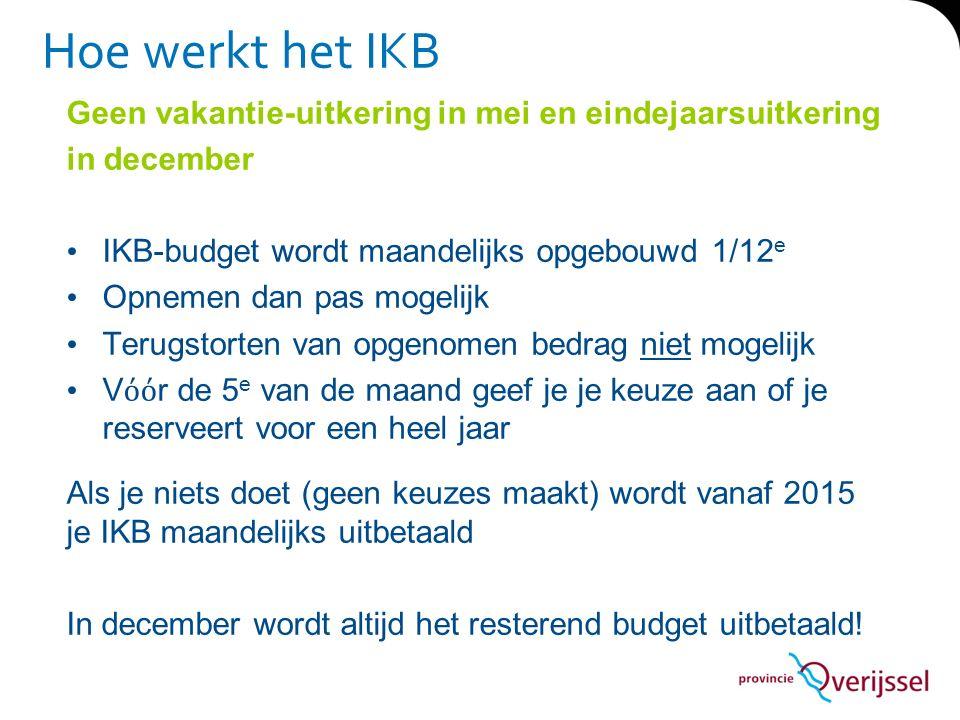 Hoe werkt het IKB Geen vakantie-uitkering in mei en eindejaarsuitkering in december IKB-budget wordt maandelijks opgebouwd 1/12 e Opnemen dan pas moge