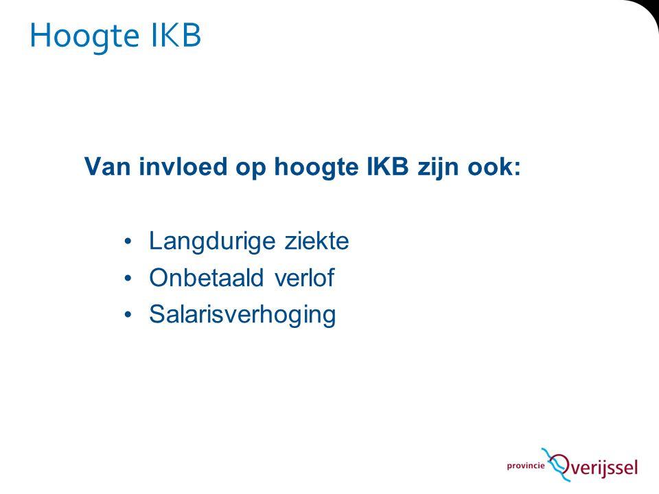 Hoogte IKB Van invloed op hoogte IKB zijn ook: Langdurige ziekte Onbetaald verlof Salarisverhoging