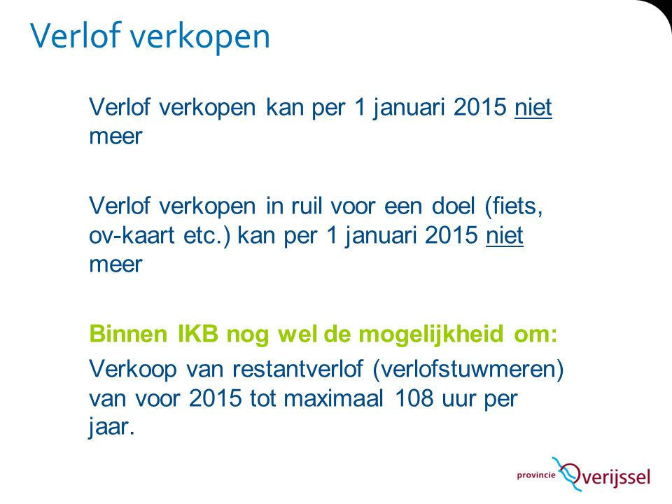 Verlof verkopen Verlof verkopen kan per 1 januari 2015 niet meer Verlof verkopen in ruil voor een doel (fiets, ov-kaart etc.) kan per 1 januari 2015 n