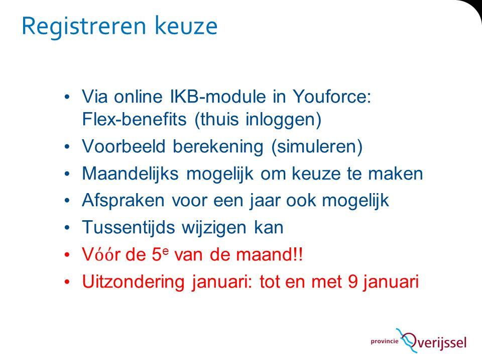 Registreren keuze Via online IKB-module in Youforce: Flex-benefits (thuis inloggen) Voorbeeld berekening (simuleren) Maandelijks mogelijk om keuze te