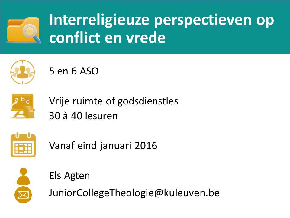 Interreligieuze perspectieven op conflict en vrede 5 en 6 ASO Vrije ruimte of godsdienstles 30 à 40 lesuren Vanaf eind januari 2016 Els Agten JuniorCollegeTheologie@kuleuven.be
