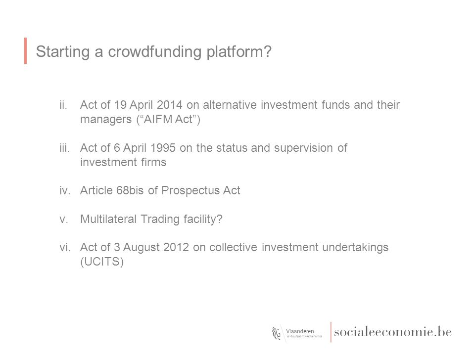 """Starting a crowdfunding platform? ii.Act of 19 April 2014 on alternative investment funds and their managers (""""AIFM Act"""") iii.Act of 6 April 1995 on t"""