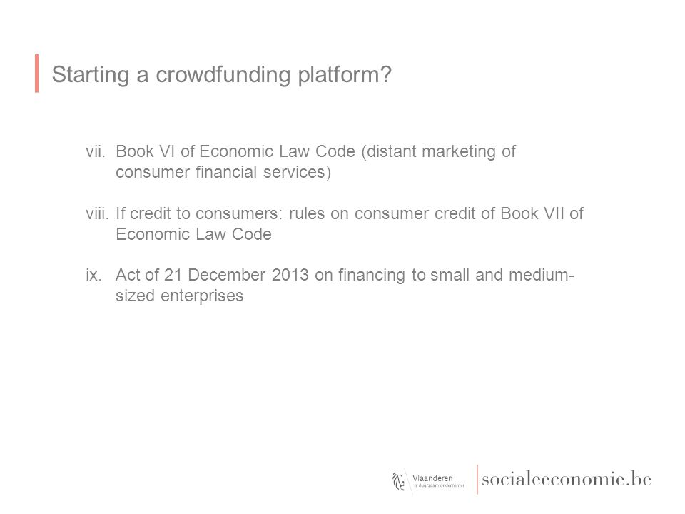 Starting a crowdfunding platform? vii.Book VI of Economic Law Code (distant marketing of consumer financial services) viii.If credit to consumers: rul