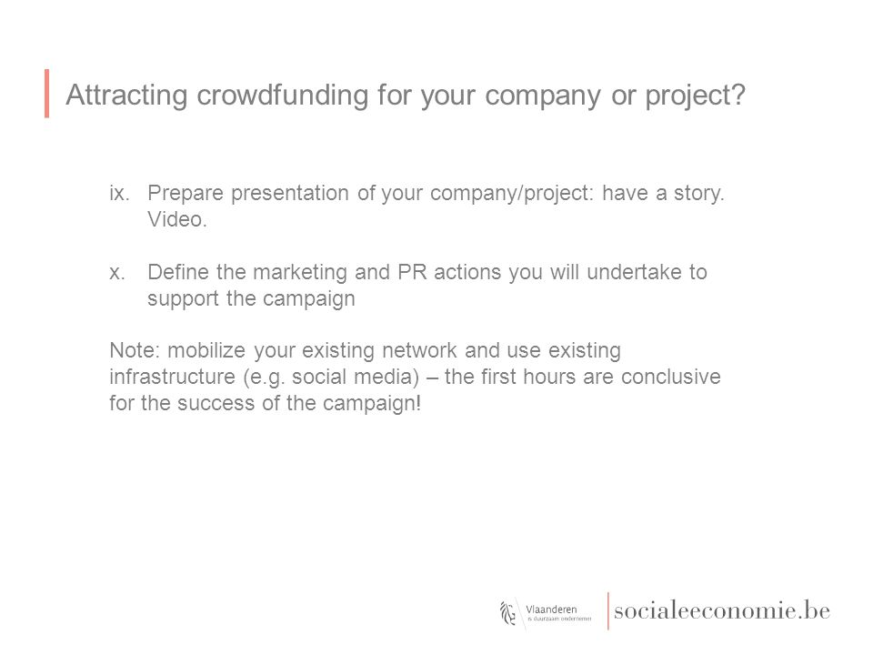 Attracting crowdfunding for your company or project? ix.Prepare presentation of your company/project: have a story. Video. x.Define the marketing and