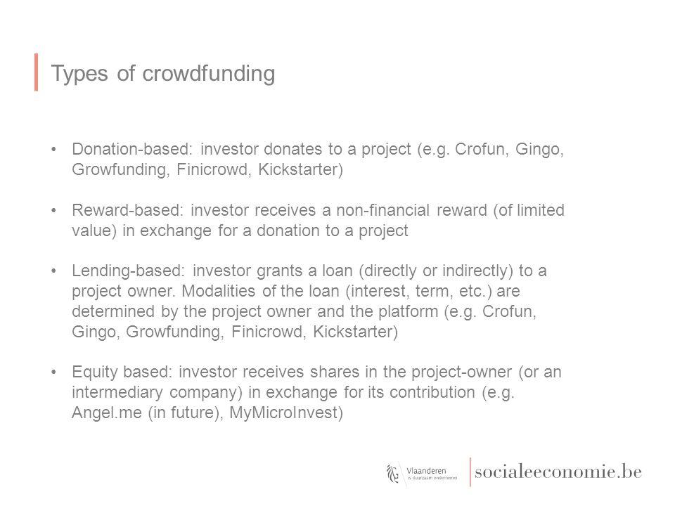 Types of crowdfunding Donation-based: investor donates to a project (e.g. Crofun, Gingo, Growfunding, Finicrowd, Kickstarter) Reward-based: investor r