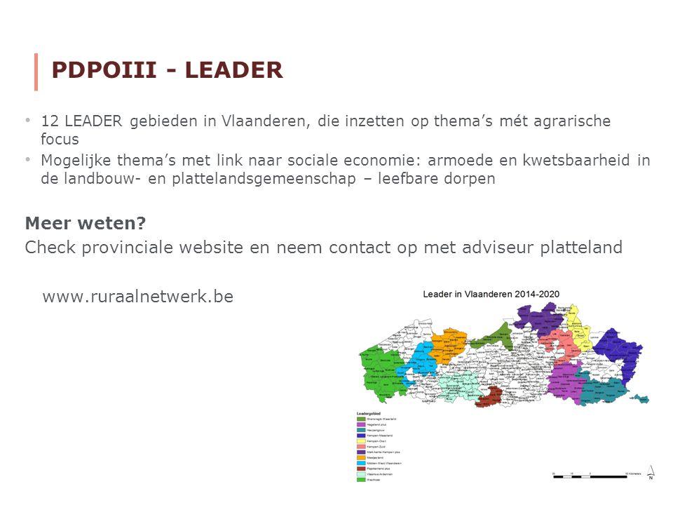 PDPOIII - LEADER 12 LEADER gebieden in Vlaanderen, die inzetten op thema's mét agrarische focus Mogelijke thema's met link naar sociale economie: armoede en kwetsbaarheid in de landbouw- en plattelandsgemeenschap – leefbare dorpen Meer weten.
