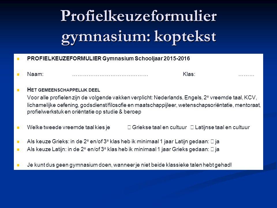 Profielkeuzeformulier gymnasium: koptekst PROFIELKEUZEFORMULIER Gymnasium Schooljaar 2015-2016 Naam:……………………………………Klas:……… H ET GEMEENSCHAPPELIJK DEEL