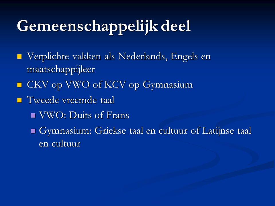 Gemeenschappelijk deel Verplichte vakken als Nederlands, Engels en maatschappijleer Verplichte vakken als Nederlands, Engels en maatschappijleer CKV o