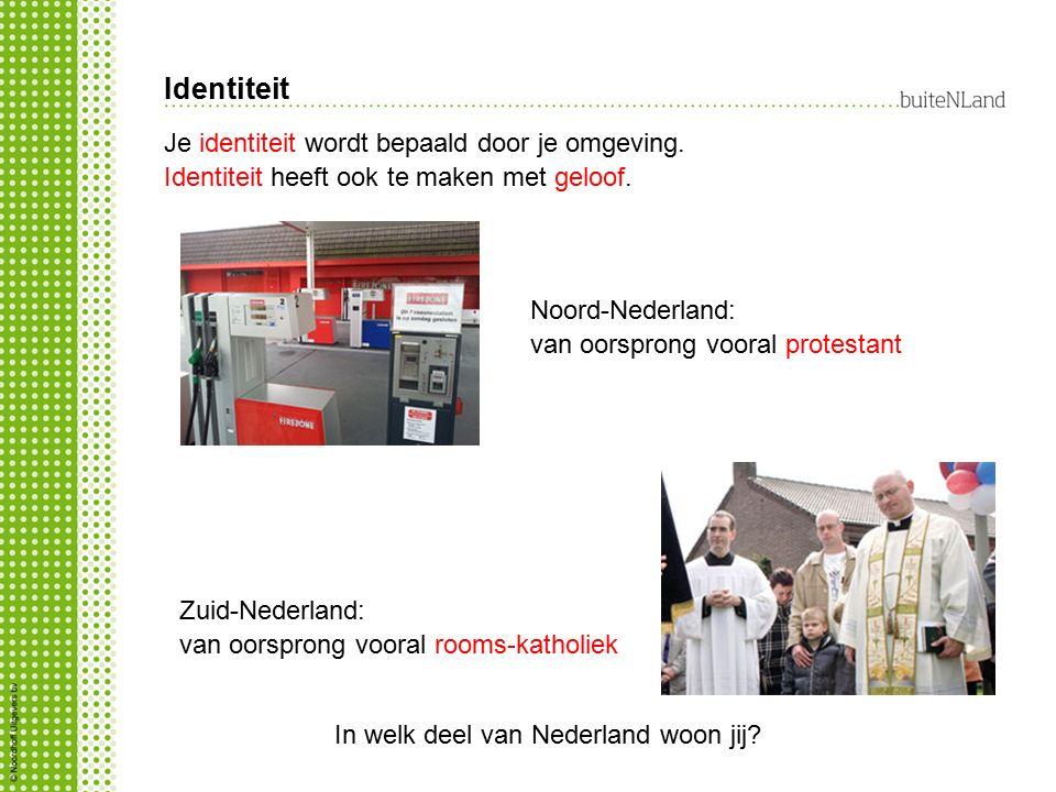Identiteit Je identiteit wordt bepaald door je omgeving. Identiteit heeft ook te maken met geloof. In welk deel van Nederland woon jij? Noord-Nederlan