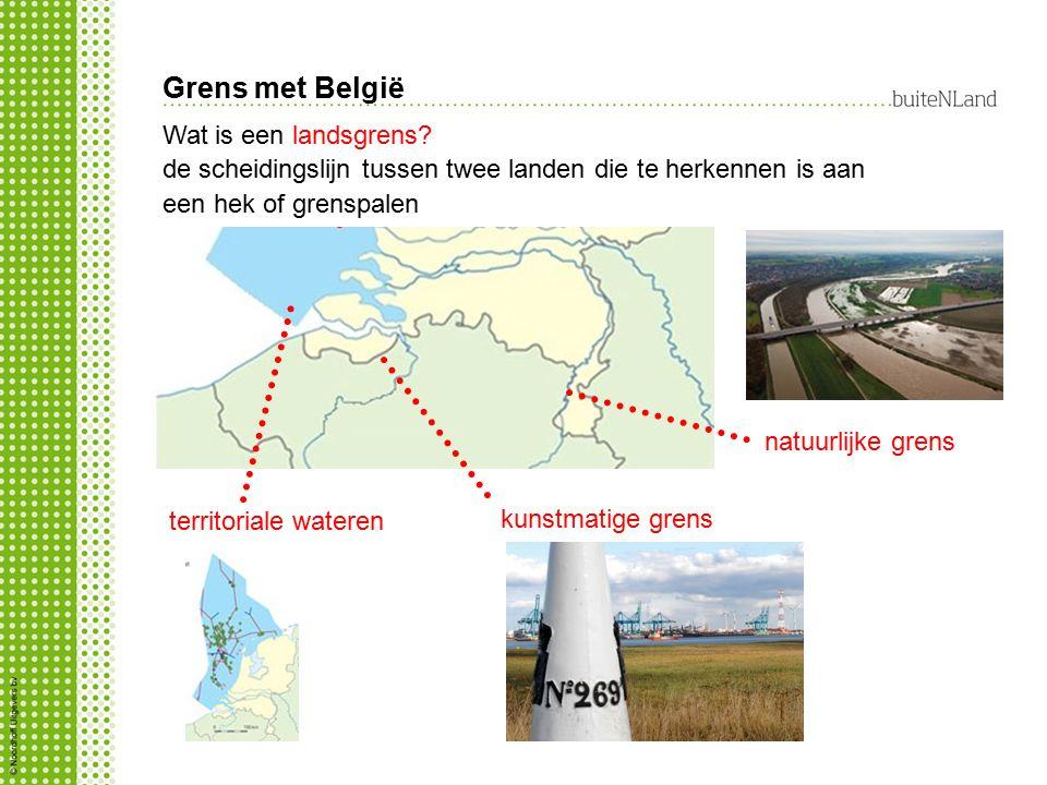 Grens met België Wat is een landsgrens? de scheidingslijn tussen twee landen die te herkennen is aan een hek of grenspalen kunstmatige grens natuurlij