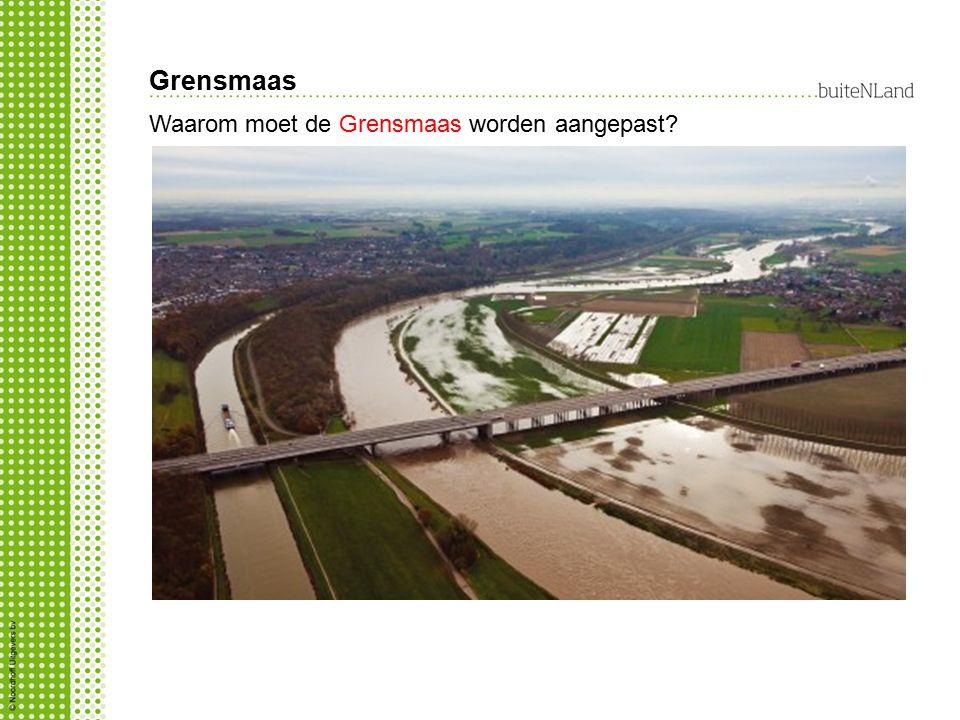 Grensmaas Waarom moet de Grensmaas worden aangepast? overstromingen voorkomen aanleg van nieuwe natuur grindwinning meer ruimte voor de rivier, daardo