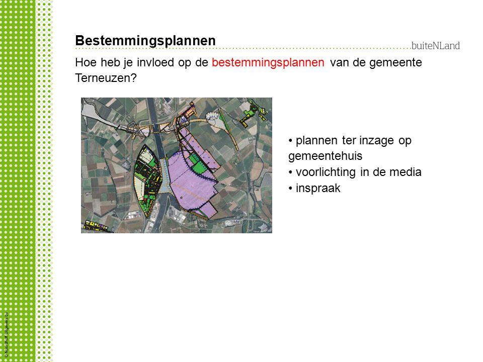 Bestemmingsplannen Hoe heb je invloed op de bestemmingsplannen van de gemeente Terneuzen? plannen ter inzage op gemeentehuis voorlichting in de media