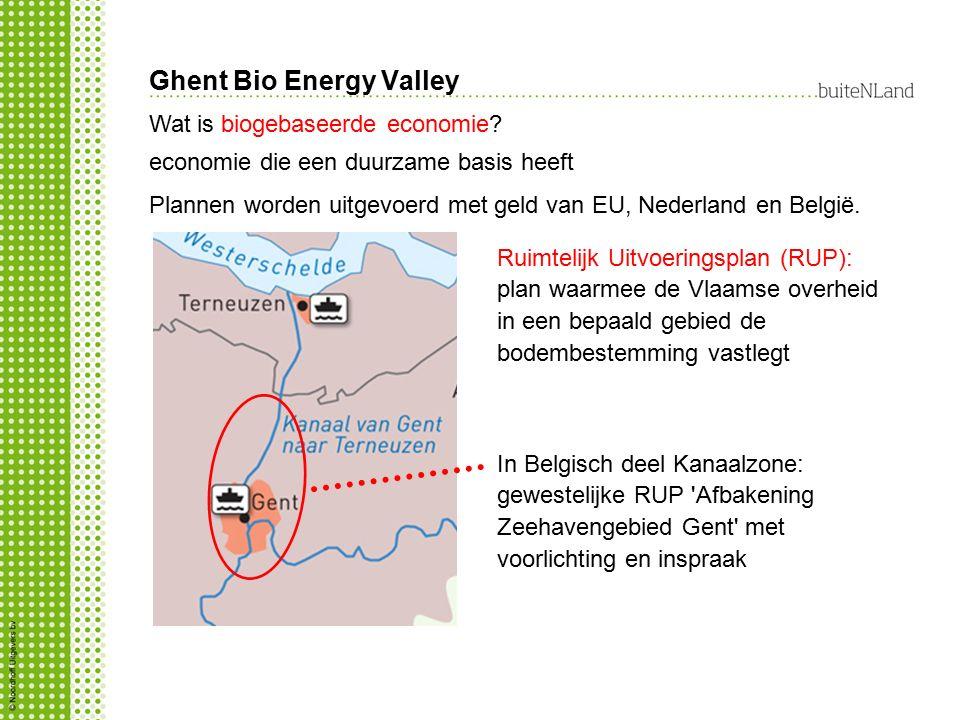 Ghent Bio Energy Valley Wat is biogebaseerde economie? economie die een duurzame basis heeft Plannen worden uitgevoerd met geld van EU, Nederland en B