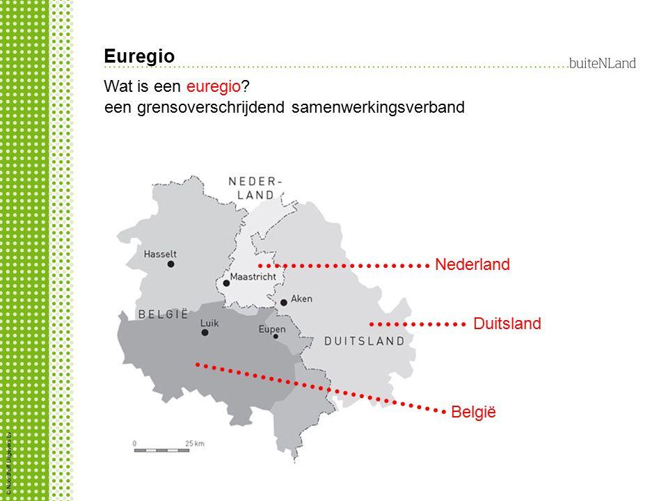 Euregio Nederland Duitsland België Wat is een euregio? een grensoverschrijdend samenwerkingsverband