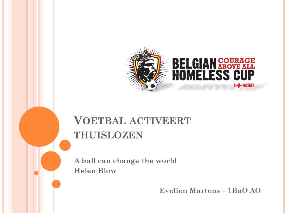 V OETBAL ACTIVEERT THUISLOZEN A ball can change the world Helen Blow Evelien Martens – 1BaO AO