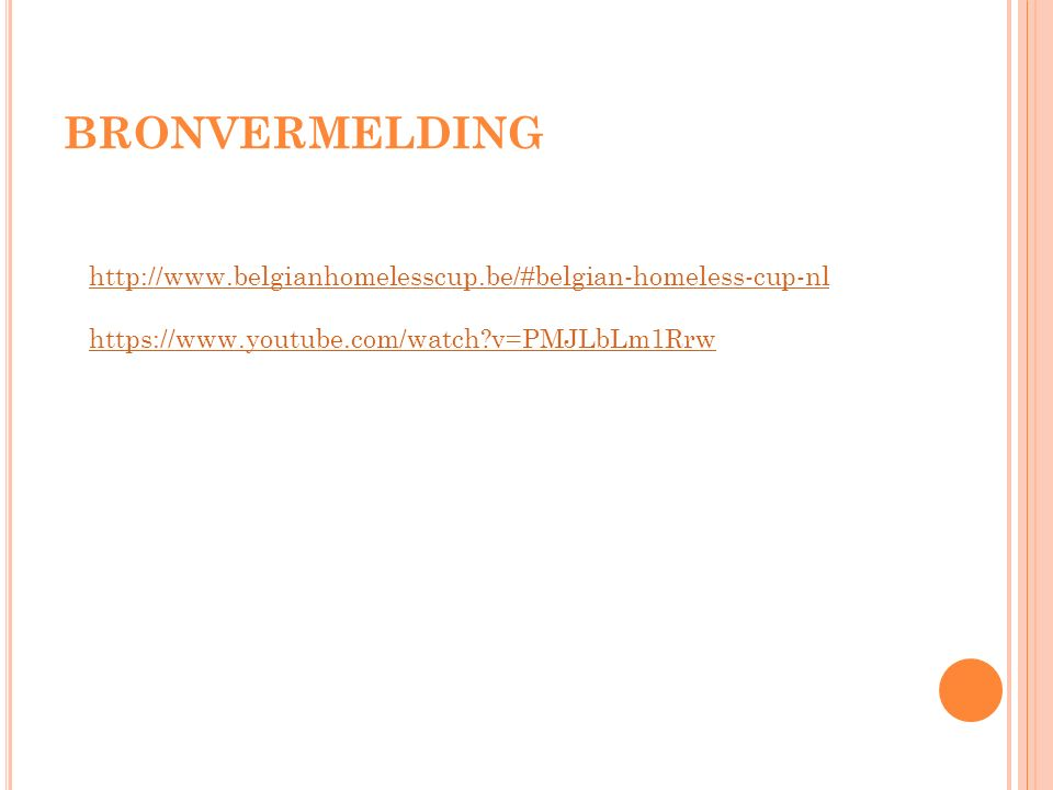 BRONVERMELDING http://www.belgianhomelesscup.be/#belgian-homeless-cup-nl https://www.youtube.com/watch v=PMJLbLm1Rrw