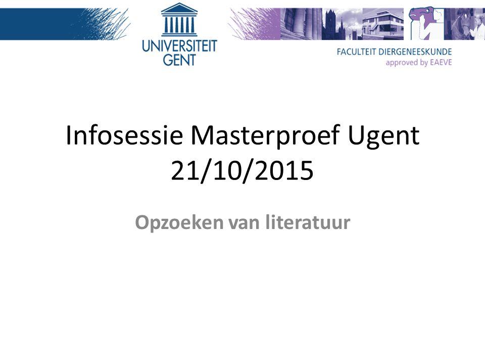 Infosessie Masterproef Ugent 21/10/2015 Opzoeken van literatuur