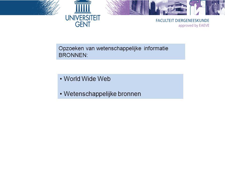 Opzoeken van wetenschappelijke informatie BRONNEN: World Wide Web Wetenschappelijke bronnen