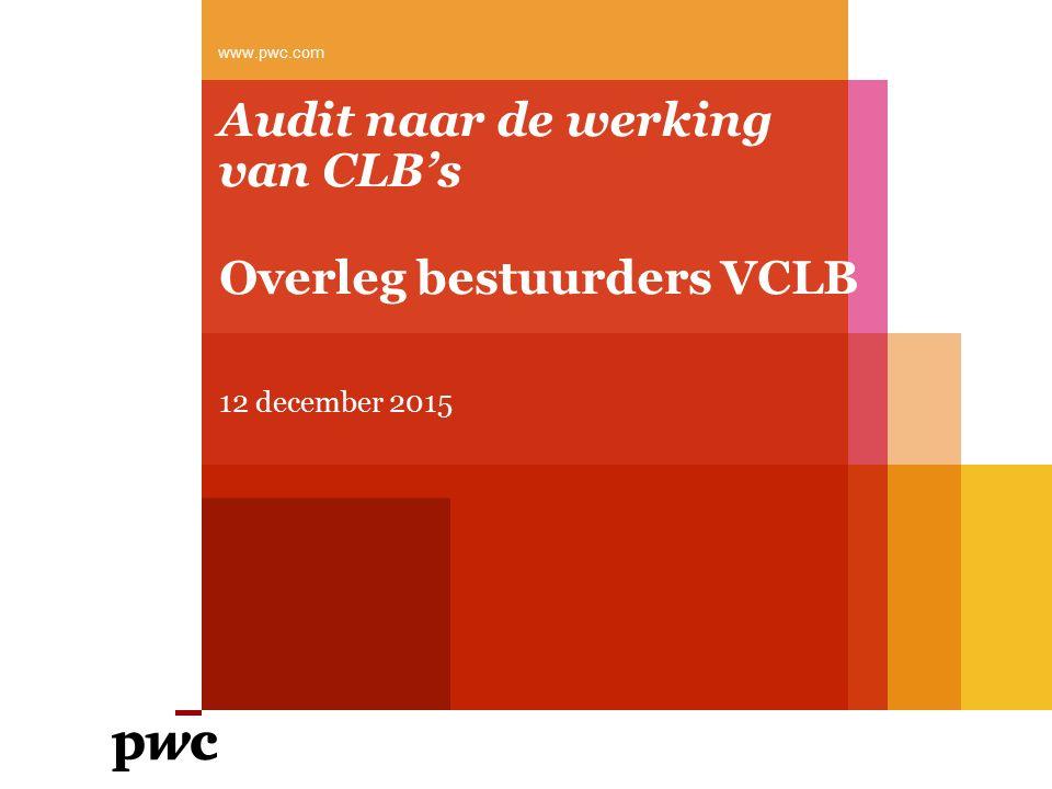 Audit naar de werking van CLB's Overleg bestuurders VCLB 12 december 2015 www.pwc.com