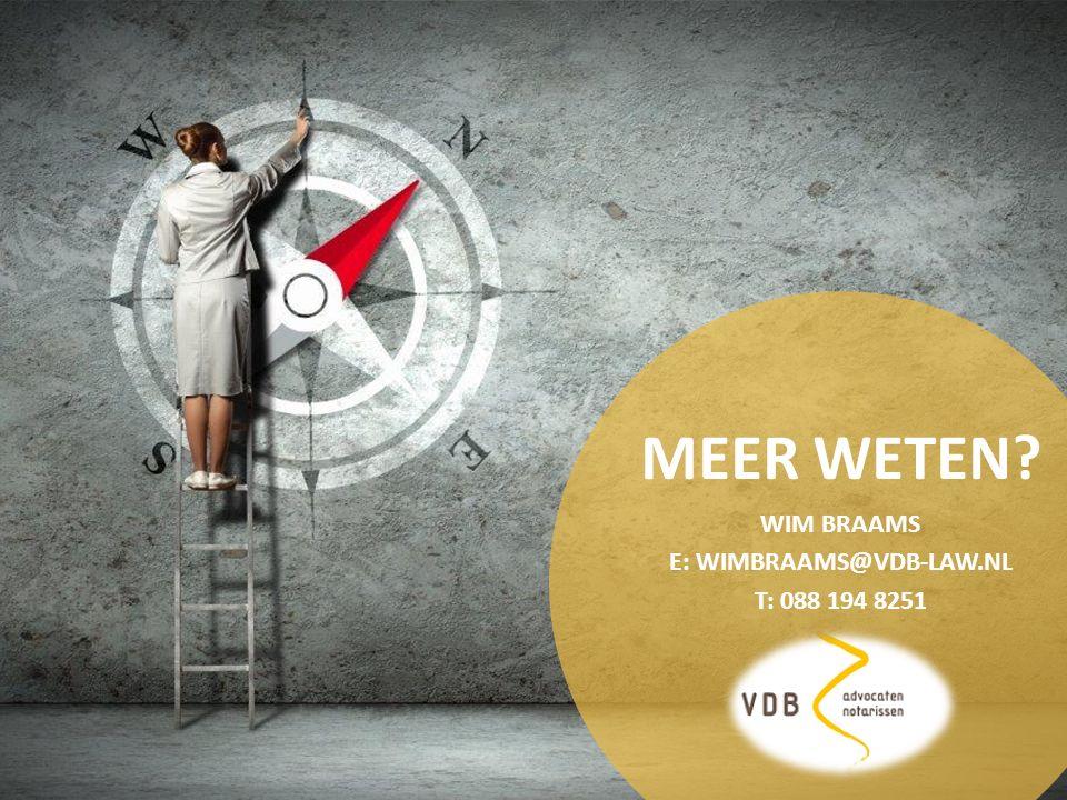 VRAGEN? Witlox Van den Boomen | VDB MEER WETEN? WIM BRAAMS E: WIMBRAAMS@VDB-LAW.NL T: 088 194 8251