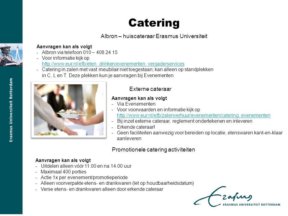 Catering Albron – huiscateraar Erasmus Universiteit Aanvragen kan als volgt -Albron via telefoon 010 – 408 24 15 -Voor informatie kijk op http://www.eur.nl/efb/eten_drinken/evenementen_vergaderservices http://www.eur.nl/efb/eten_drinken/evenementen_vergaderservices -Catering in zalen met vast meubilair niet toegestaan; kan alleen op standplekken in C, L en T.
