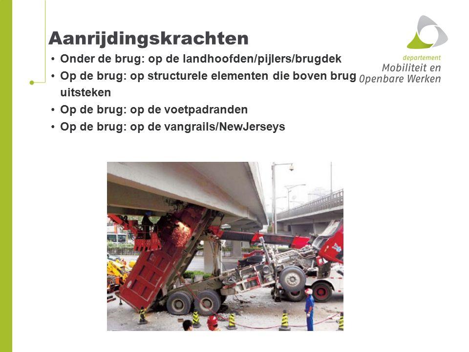 Aanrijdingskrachten Onder de brug: op de landhoofden/pijlers/brugdek Op de brug: op structurele elementen die boven brug uitsteken Op de brug: op de v
