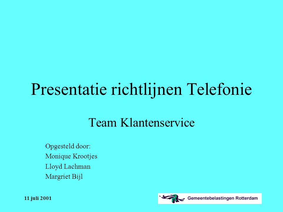 11 juli 2001 Presentatie richtlijnen Telefonie Team Klantenservice Opgesteld door: Monique Krootjes Lloyd Lachman Margriet Bijl