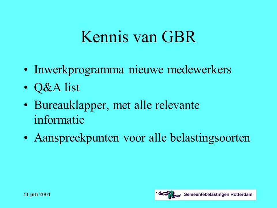 11 juli 2001 Kennis van GBR Inwerkprogramma nieuwe medewerkers Q&A list Bureauklapper, met alle relevante informatie Aanspreekpunten voor alle belastingsoorten